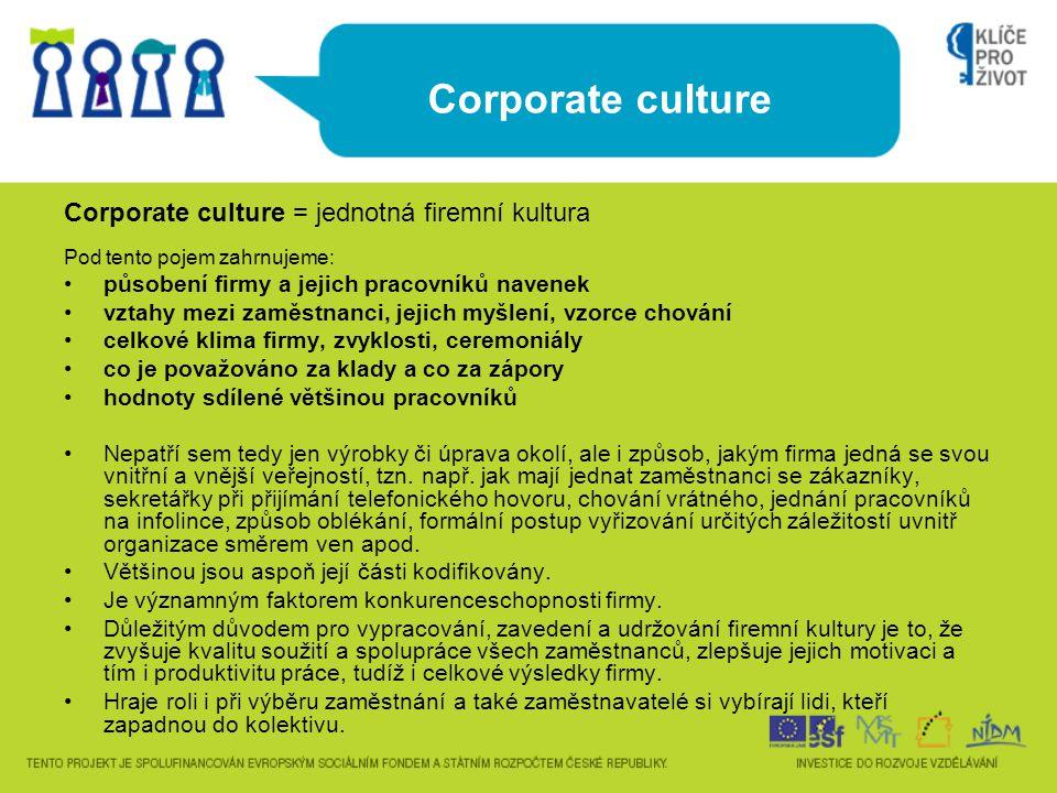 Corporate culture Corporate culture = jednotná firemní kultura