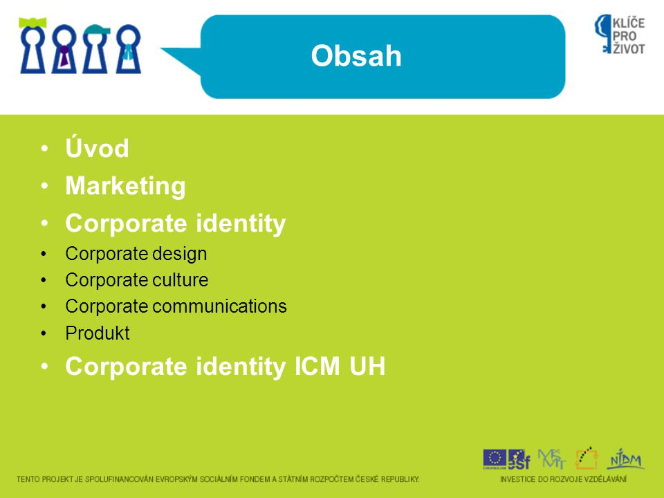 Obsah Úvod Marketing Corporate identity Corporate identity ICM UH