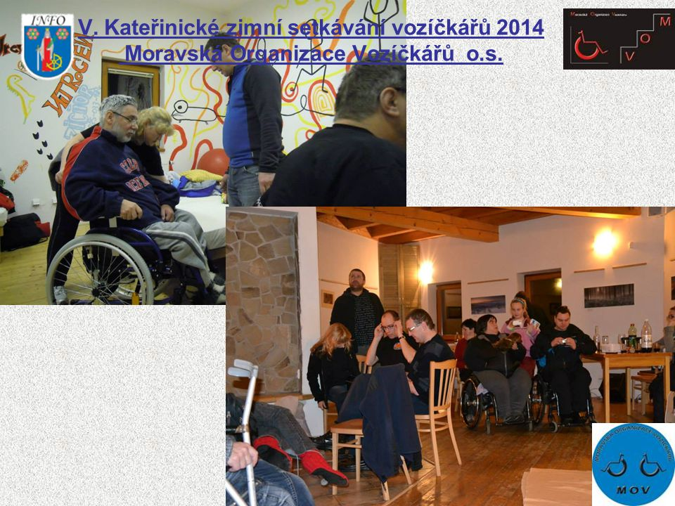 V. Kateřinické zimní setkávání vozíčkářů 2014 Moravská Organizace Vozíčkářů o.s.
