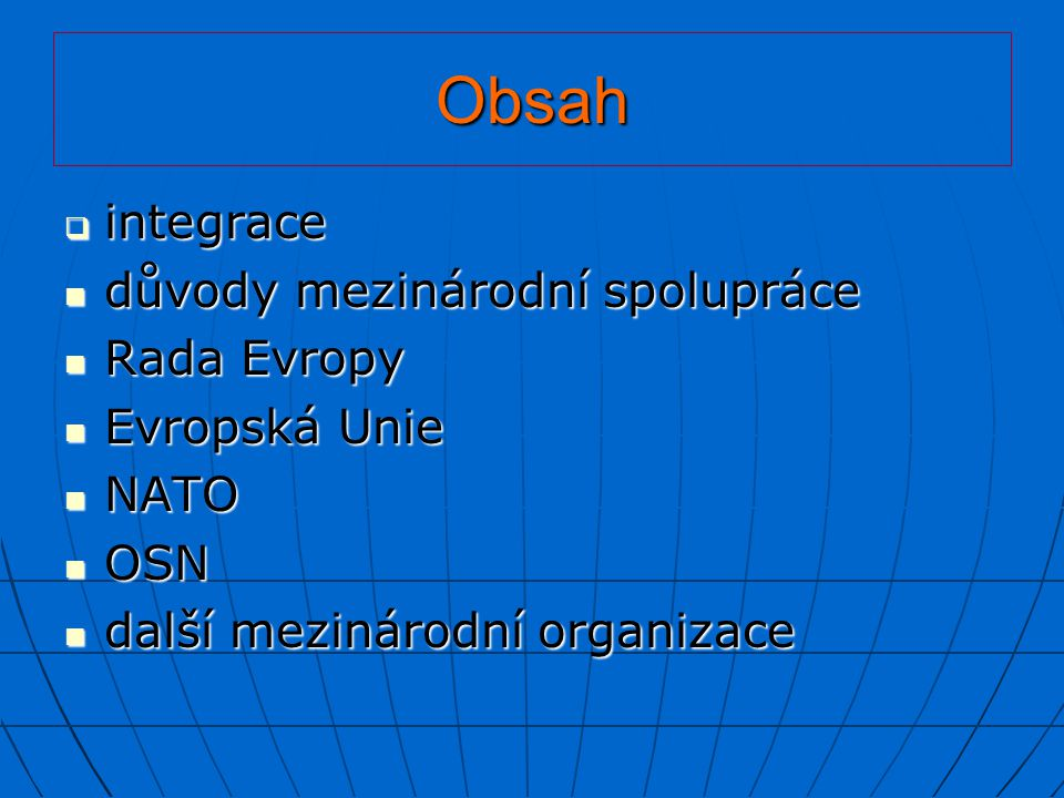 Obsah integrace důvody mezinárodní spolupráce Rada Evropy