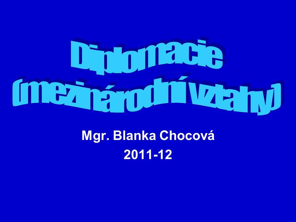 Diplomacie (mezinárodní vztahy) Mgr. Blanka Chocová 2011-12