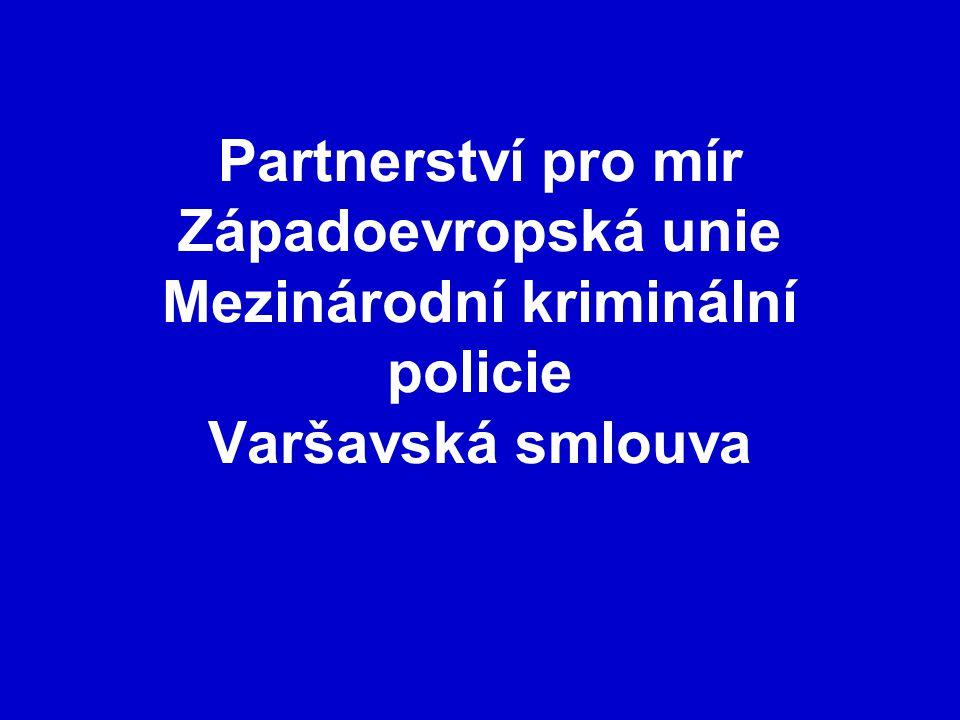 Partnerství pro mír Západoevropská unie Mezinárodní kriminální policie Varšavská smlouva
