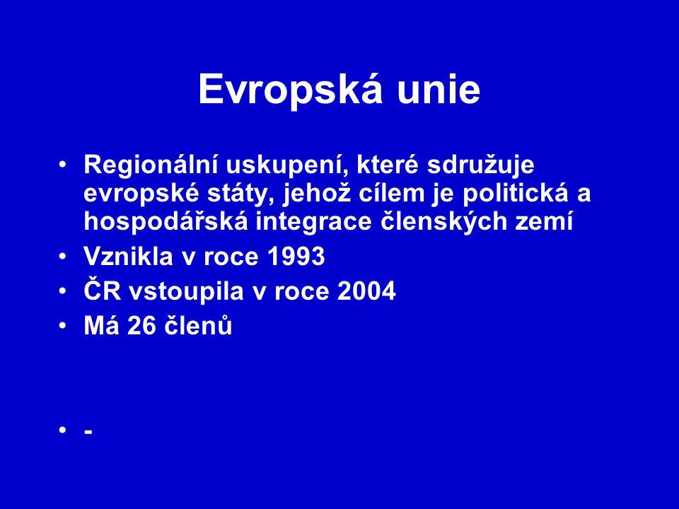 Evropská unie Regionální uskupení, které sdružuje evropské státy, jehož cílem je politická a hospodářská integrace členských zemí.