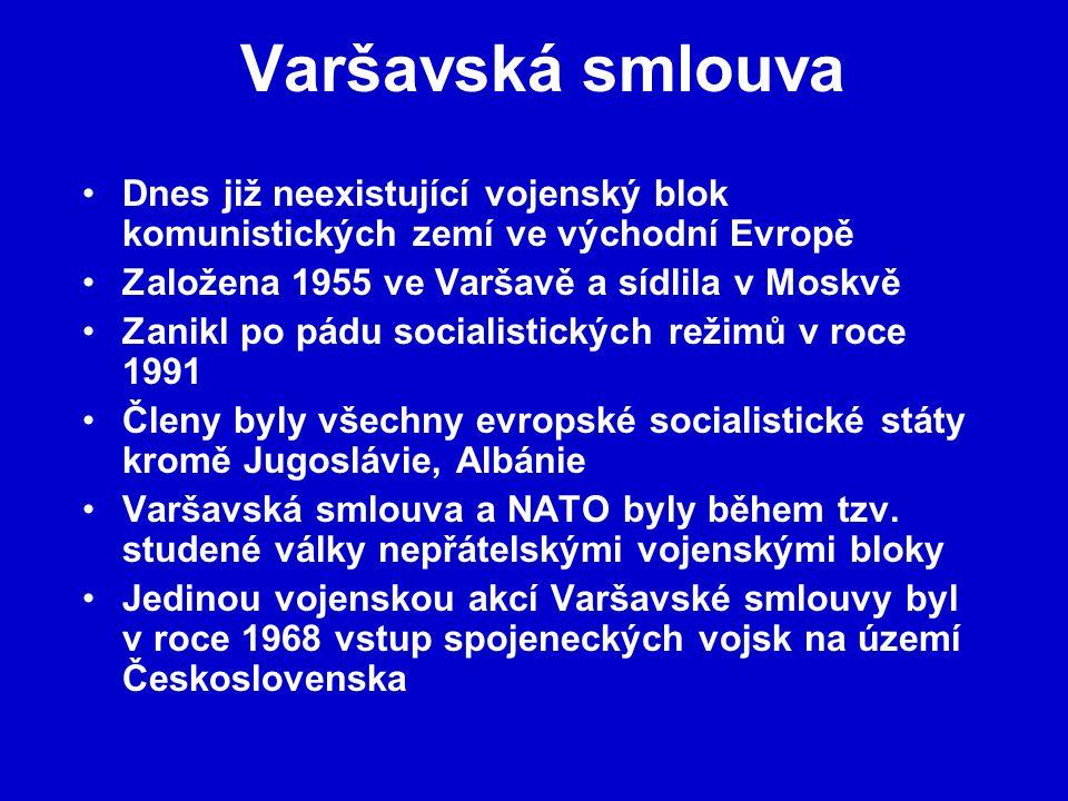 Varšavská smlouva Dnes již neexistující vojenský blok komunistických zemí ve východní Evropě. Založena 1955 ve Varšavě a sídlila v Moskvě.