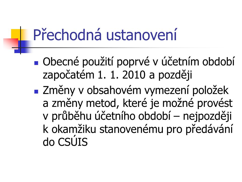 Přechodná ustanovení Obecné použití poprvé v účetním období započatém 1. 1. 2010 a později.