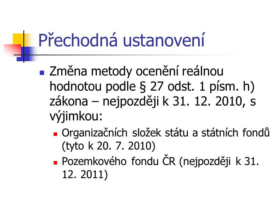 Přechodná ustanovení Změna metody ocenění reálnou hodnotou podle § 27 odst. 1 písm. h) zákona – nejpozději k 31. 12. 2010, s výjimkou: