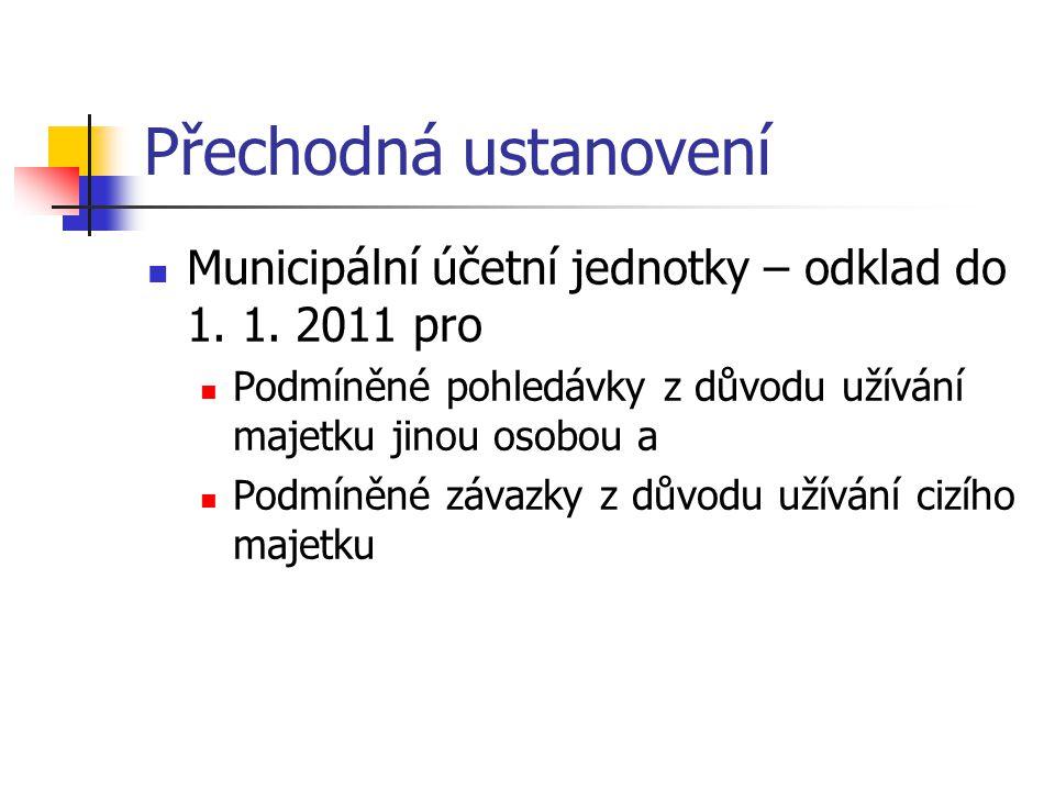 Přechodná ustanovení Municipální účetní jednotky – odklad do 1. 1. 2011 pro. Podmíněné pohledávky z důvodu užívání majetku jinou osobou a.