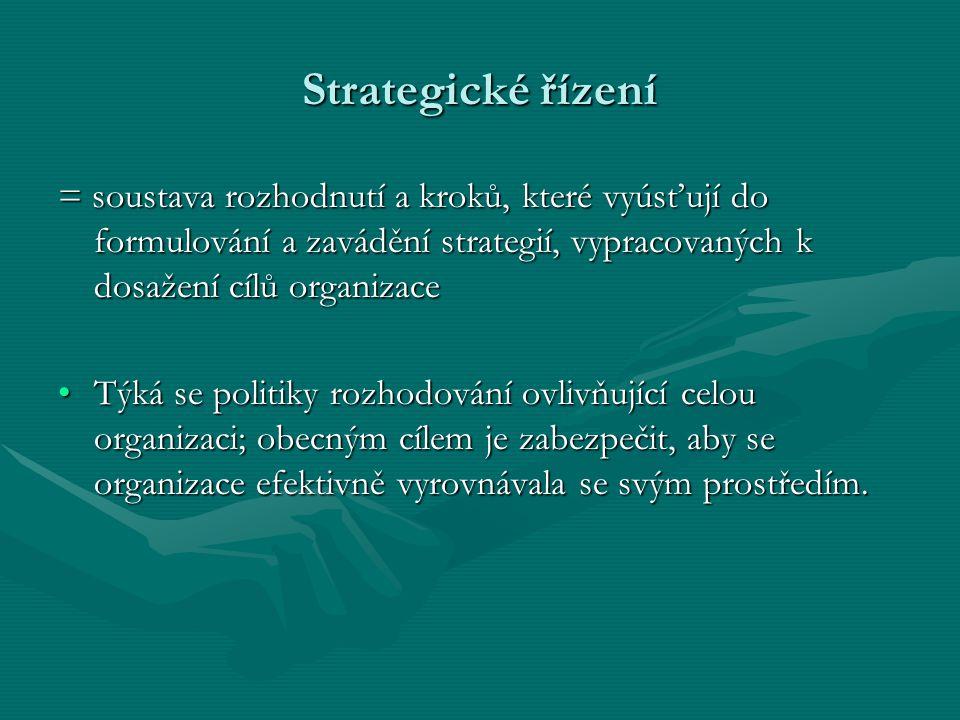 Strategické řízení = soustava rozhodnutí a kroků, které vyúsťují do formulování a zavádění strategií, vypracovaných k dosažení cílů organizace.