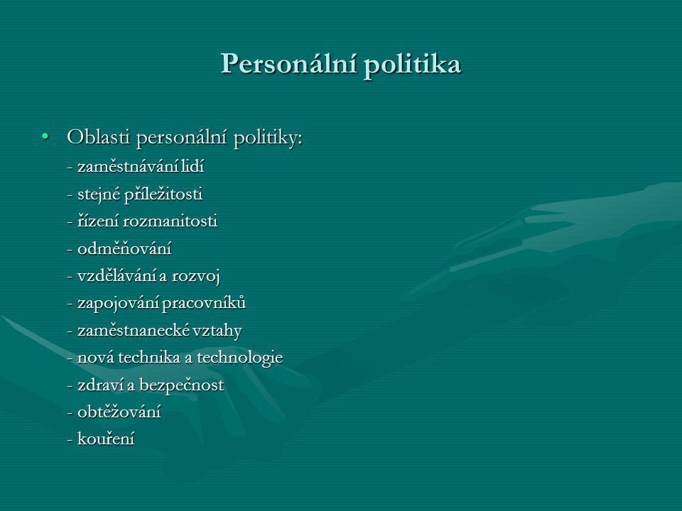 Personální politika Oblasti personální politiky: - zaměstnávání lidí