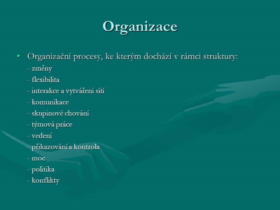 Organizace Organizační procesy, ke kterým dochází v rámci struktury: