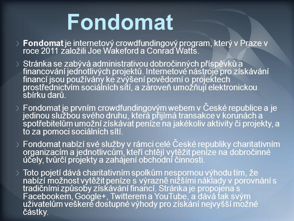 Fondomat Fondomat je internetový crowdfundingový program, který v Praze v roce 2011 založili Joe Wakeford a Conrad Watts.