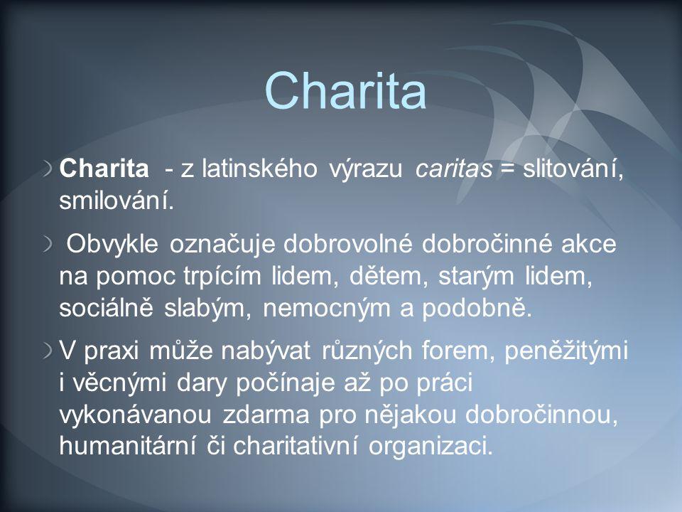 Charita Charita - z latinského výrazu caritas = slitování, smilování.
