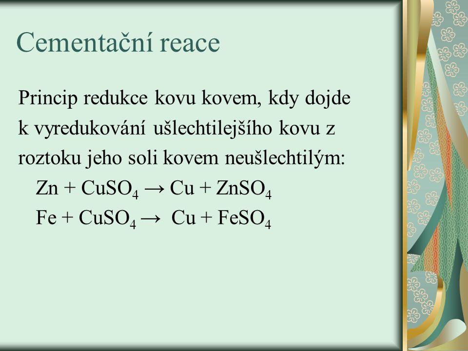 Cementační reace Princip redukce kovu kovem, kdy dojde