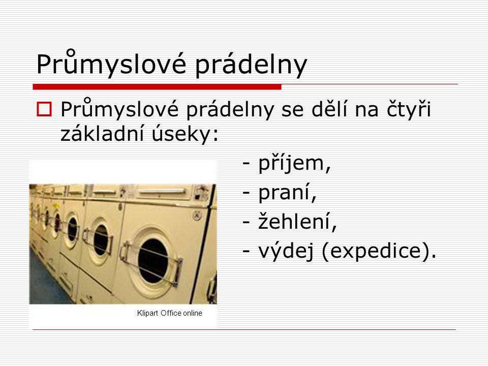 Průmyslové prádelny Průmyslové prádelny se dělí na čtyři základní úseky: - příjem, - praní, - žehlení,