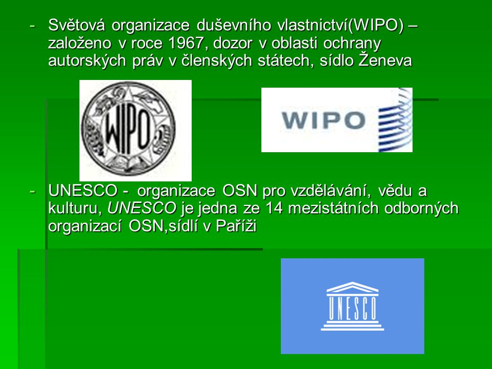 Světová organizace duševního vlastnictví(WIPO) – založeno v roce 1967, dozor v oblasti ochrany autorských práv v členských státech, sídlo Ženeva