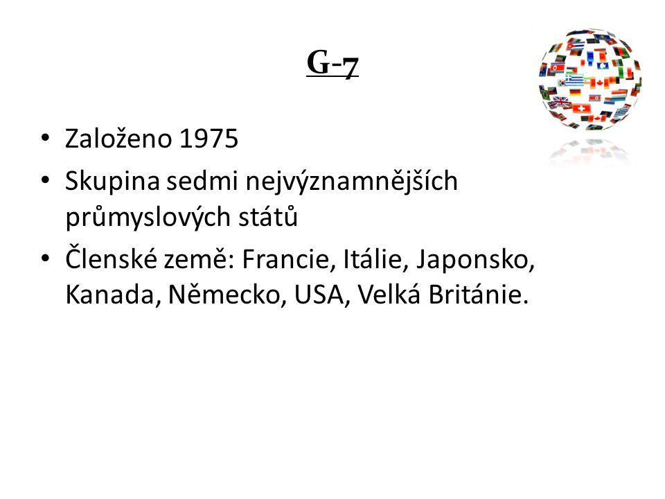 G-7 Založeno 1975 Skupina sedmi nejvýznamnějších průmyslových států