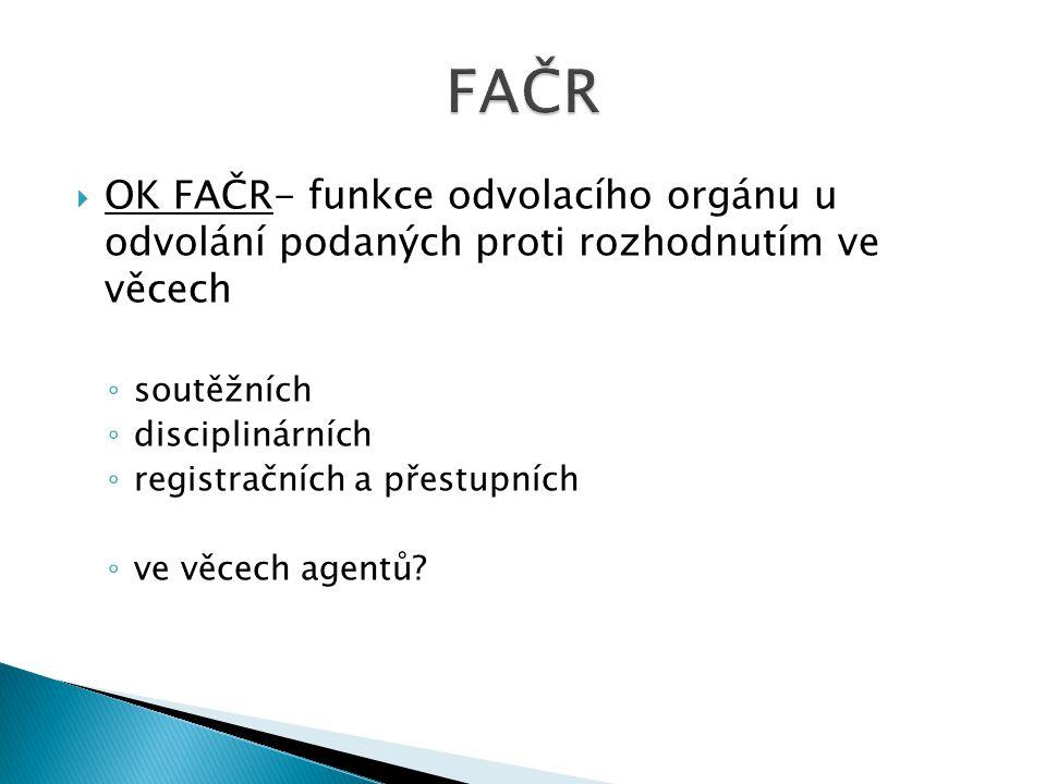 FAČR OK FAČR- funkce odvolacího orgánu u odvolání podaných proti rozhodnutím ve věcech. soutěžních.