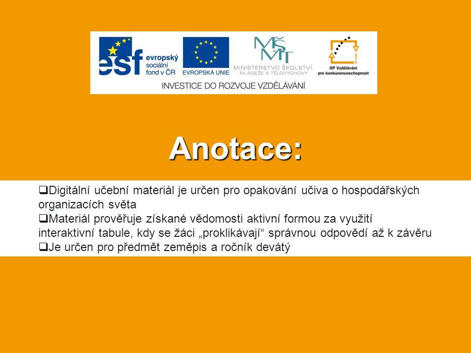 Anotace: Digitální učební materiál je určen pro opakování učiva o hospodářských organizacích světa.
