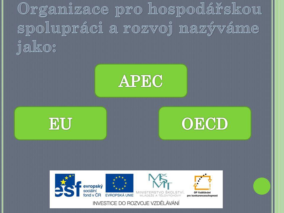 Organizace pro hospodářskou spolupráci a rozvoj nazýváme jako: