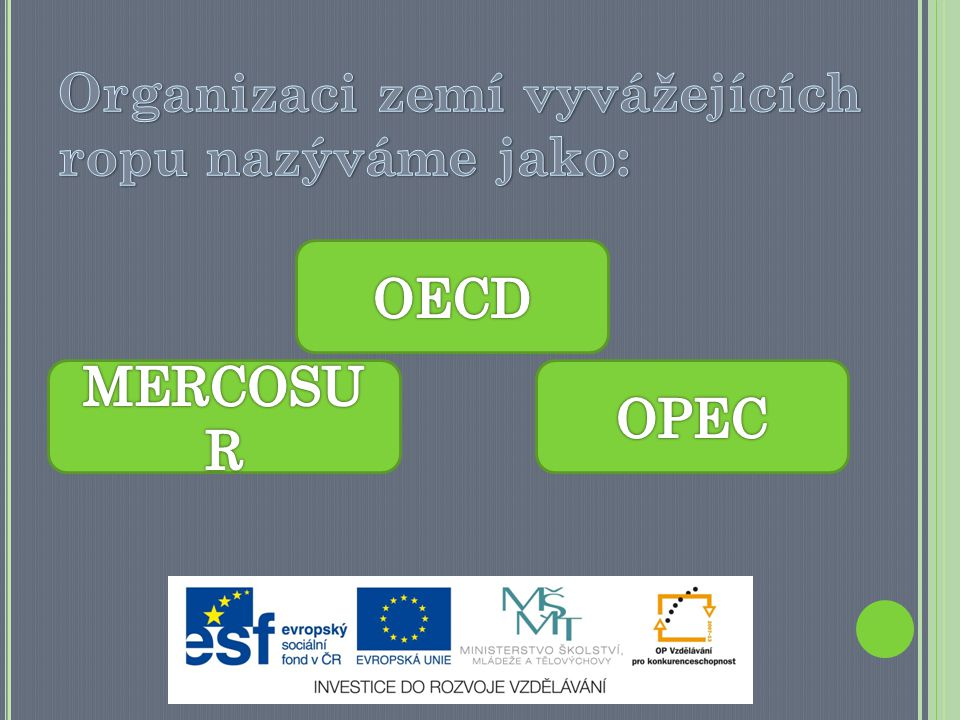 Organizaci zemí vyvážejících ropu nazýváme jako:
