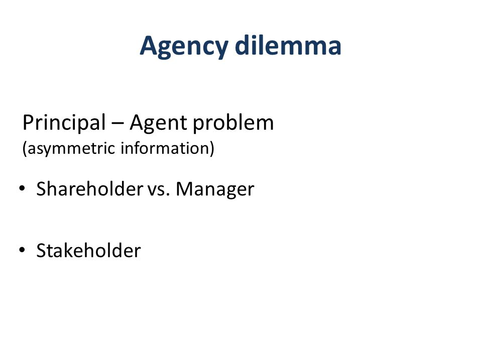 Agency dilemma Principal – Agent problem Shareholder vs. Manager