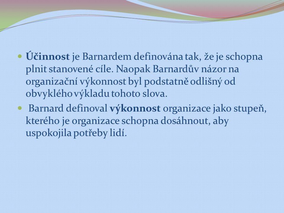 Účinnost je Barnardem definována tak, že je schopna plnit stanovené cíle. Naopak Barnardův názor na organizační výkonnost byl podstatně odlišný od obvyklého výkladu tohoto slova.