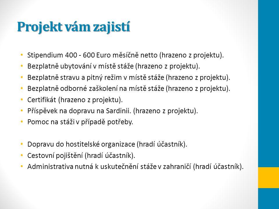 Projekt vám zajistí Stipendium 400 - 600 Euro měsíčně netto (hrazeno z projektu). Bezplatně ubytování v místě stáže (hrazeno z projektu).