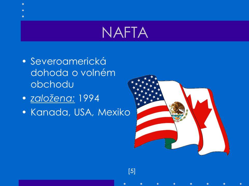 NAFTA Severoamerická dohoda o volném obchodu založena: 1994