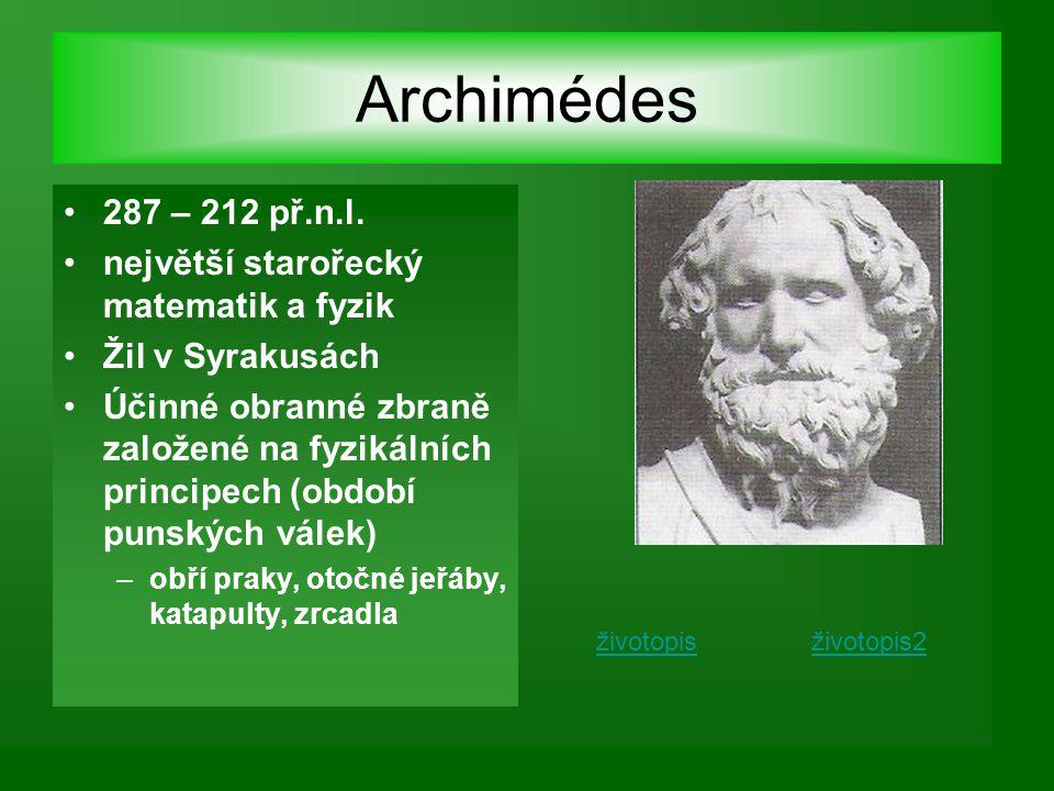 Archimédes 287 – 212 př.n.l. největší starořecký matematik a fyzik