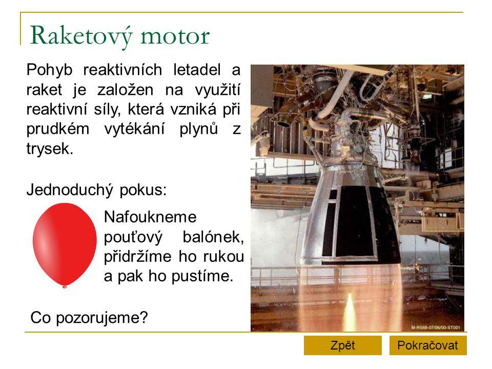 Raketový motor Pohyb reaktivních letadel a raket je založen na využití reaktivní síly, která vzniká při prudkém vytékání plynů z trysek.