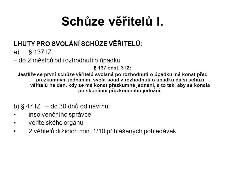 Schůze věřitelů I. LHŮTY PRO SVOLÁNÍ SCHŮZE VĚŘITELŮ: § 137 IZ
