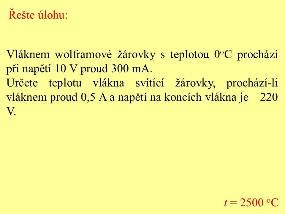 Řešte úlohu: Vláknem wolframové žárovky s teplotou 0oC prochází při napětí 10 V proud 300 mA.