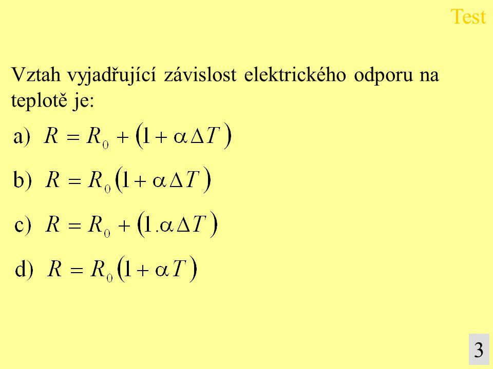 Test Vztah vyjadřující závislost elektrického odporu na teplotě je: 3