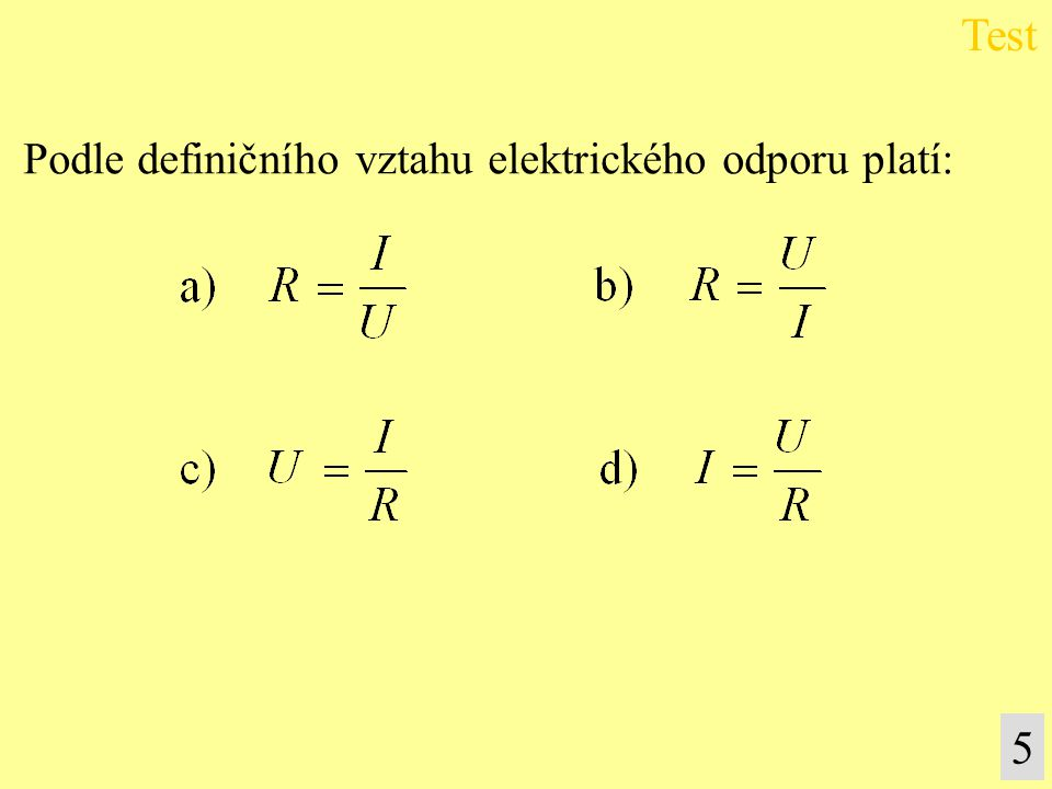 Test Podle definičního vztahu elektrického odporu platí: 5