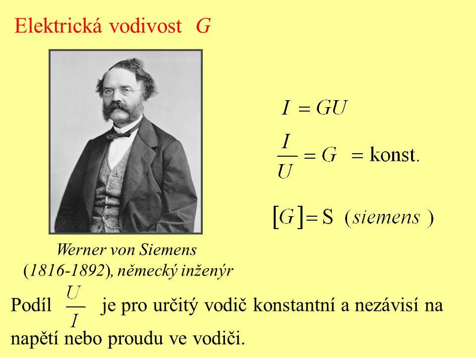 Elektrická vodivost G Werner von Siemens. (1816-1892), německý inženýr. Podíl je pro určitý vodič konstantní a nezávisí na.