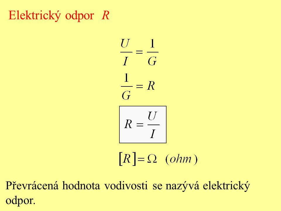 Elektrický odpor R Převrácená hodnota vodivosti se nazývá elektrický