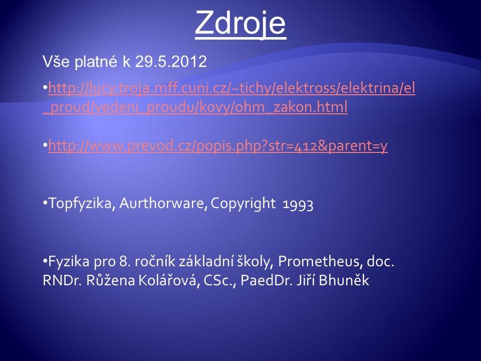 Zdroje Vše platné k 29.5.2012. http://lucy.troja.mff.cuni.cz/~tichy/elektross/elektrina/el_proud/vedeni_proudu/kovy/ohm_zakon.html.