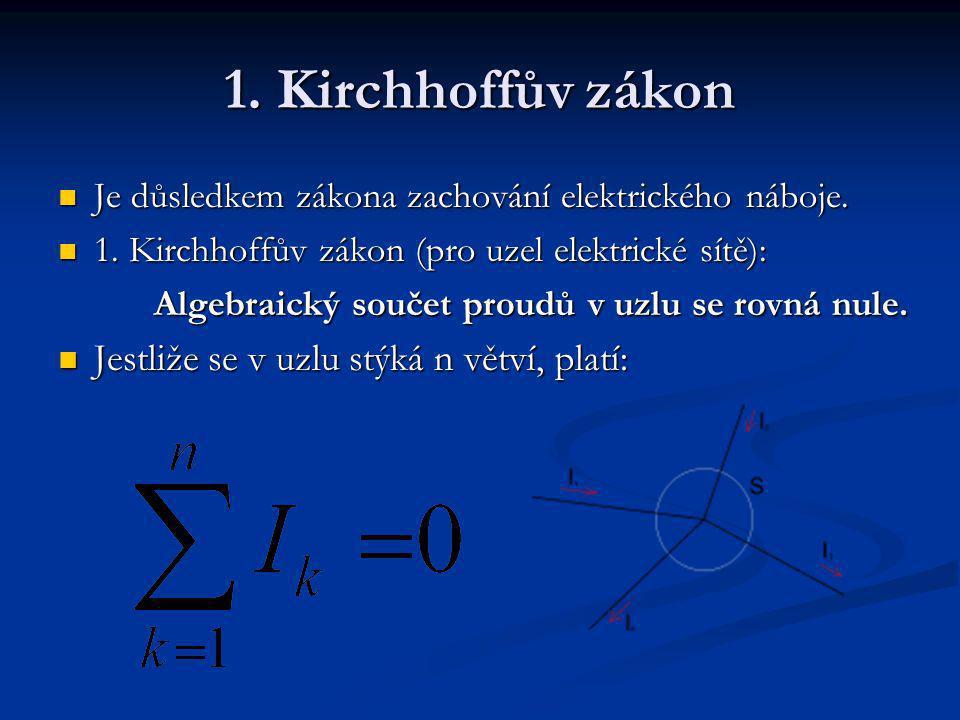 1. Kirchhoffův zákon Jestliže se v uzlu stýká n větví, platí: