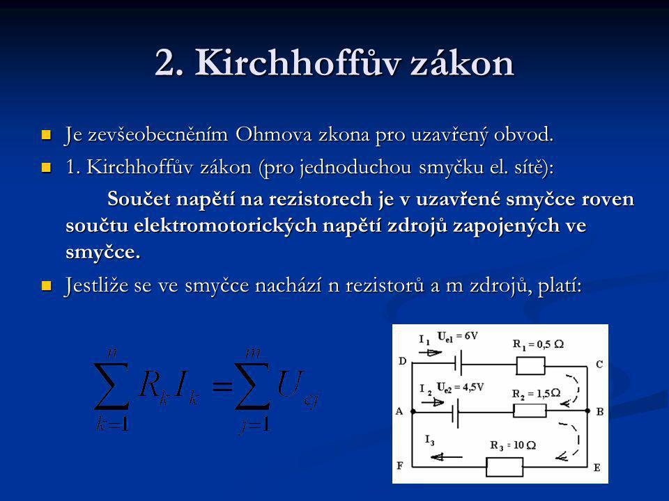 2. Kirchhoffův zákon Je zevšeobecněním Ohmova zkona pro uzavřený obvod. 1. Kirchhoffův zákon (pro jednoduchou smyčku el. sítě):