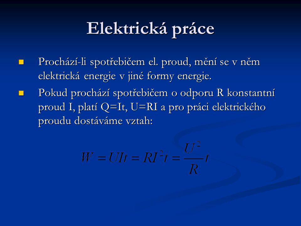 Elektrická práce Prochází-li spotřebičem el. proud, mění se v něm elektrická energie v jiné formy energie.