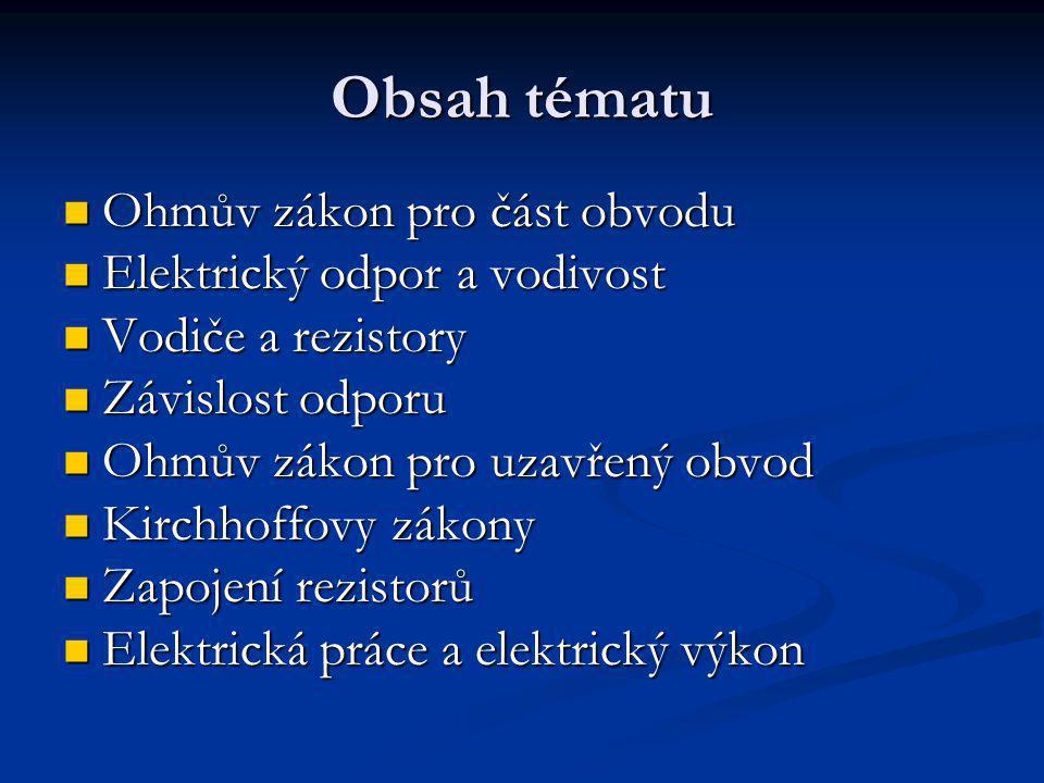 Obsah tématu Ohmův zákon pro část obvodu Elektrický odpor a vodivost