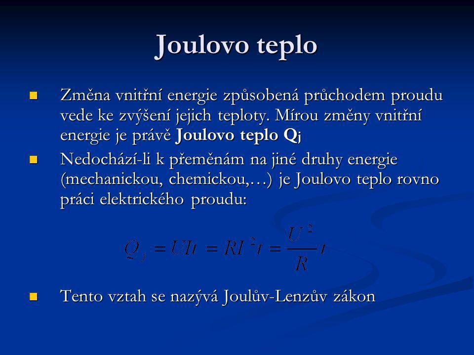 Joulovo teplo Změna vnitřní energie způsobená průchodem proudu vede ke zvýšení jejich teploty. Mírou změny vnitřní energie je právě Joulovo teplo Qj.