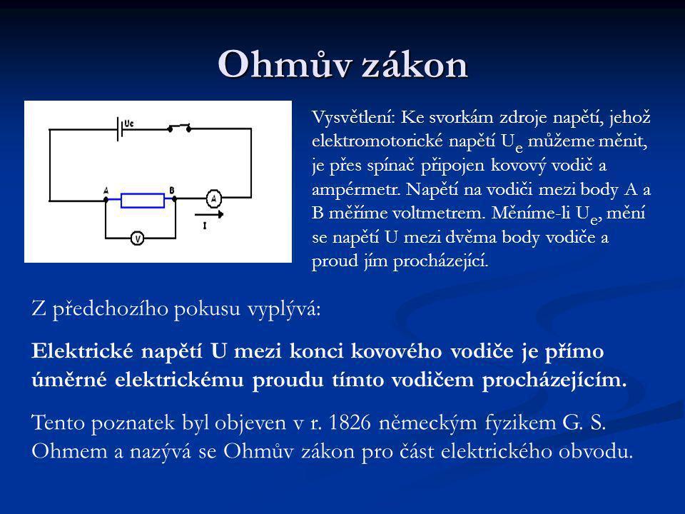 Ohmův zákon Z předchozího pokusu vyplývá: