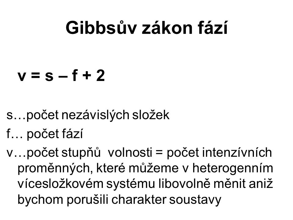 Gibbsův zákon fází v = s – f + 2 s…počet nezávislých složek