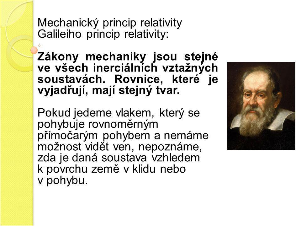 Mechanický princip relativity Galileiho princip relativity: