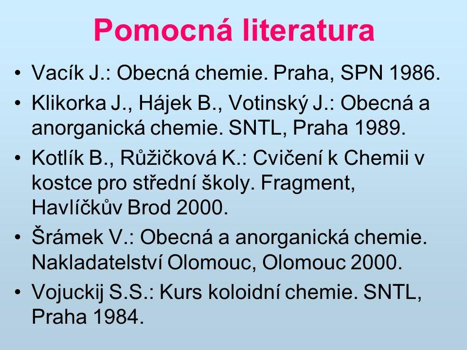 Pomocná literatura Vacík J.: Obecná chemie. Praha, SPN 1986.