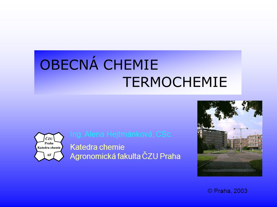 OBECNÁ CHEMIE TERMOCHEMIE Ing. Alena Hejtmánková, CSc. Katedra chemie