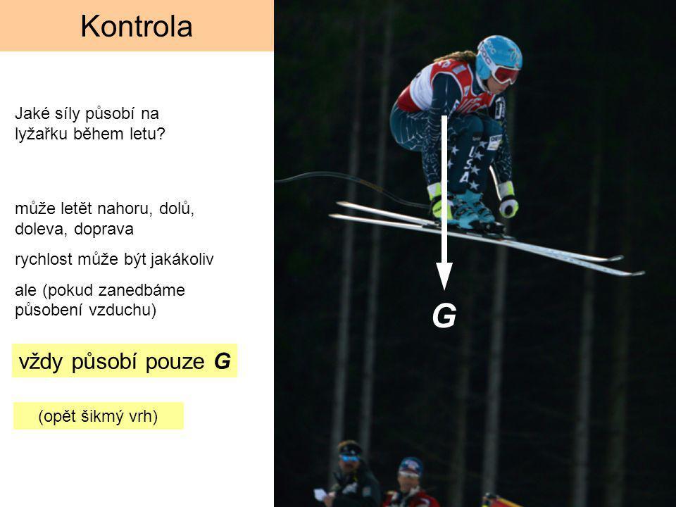 G Kontrola vždy působí pouze G Jaké síly působí na lyžařku během letu