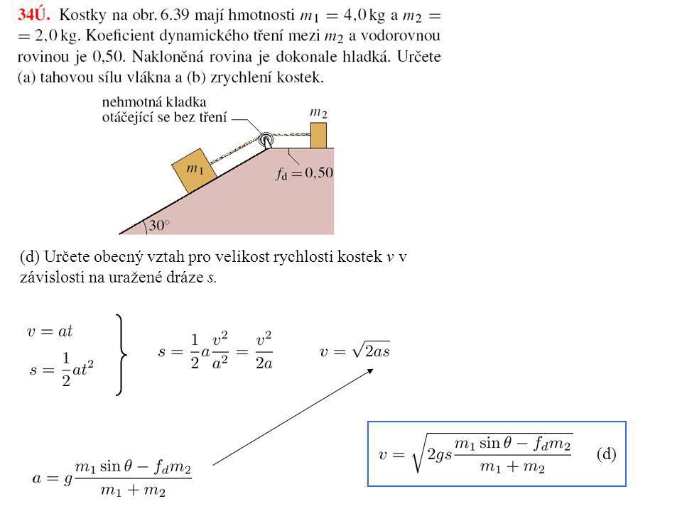(d) Určete obecný vztah pro velikost rychlosti kostek v v závislosti na uražené dráze s.