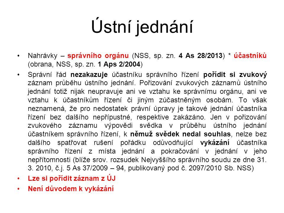 Ústní jednání Nahrávky – správního orgánu (NSS, sp. zn. 4 As 28/2013) * účastníků (obrana, NSS, sp. zn. 1 Aps 2/2004)